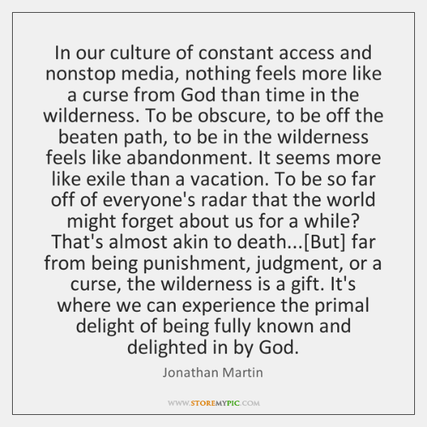 In our culture of constant access and nonstop media, nothing feels more ...