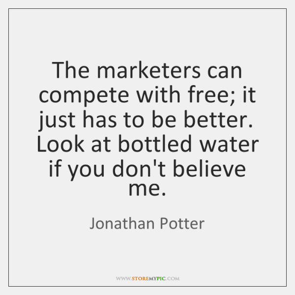 The marketers can compete with free; it just has to be better. ...