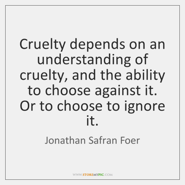 Cruelty depends on an understanding of cruelty, and the ability to choose ...