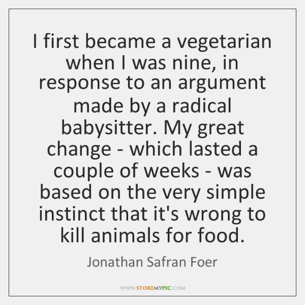 I first became a vegetarian when I was nine, in response to ...