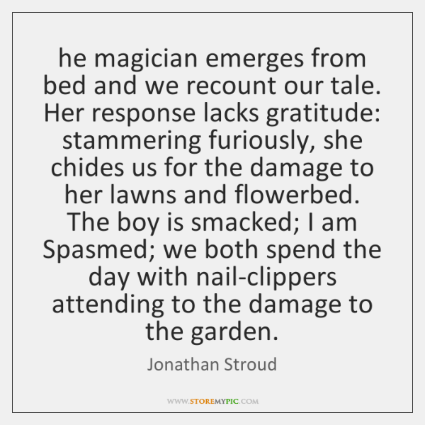 he magician emerges from bed and we recount our tale. Her response ...