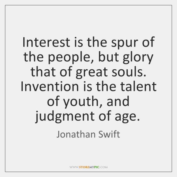 Interest is the spur of the people, but glory that of great ...