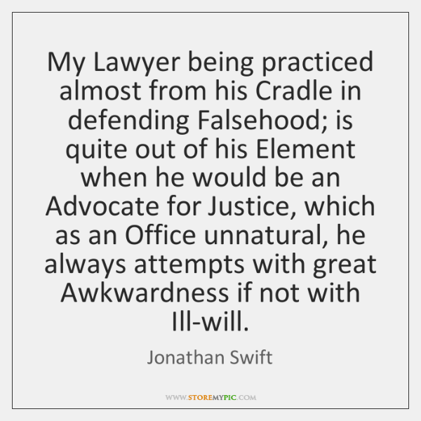 My Lawyer being practiced almost from his Cradle in defending Falsehood; is ...