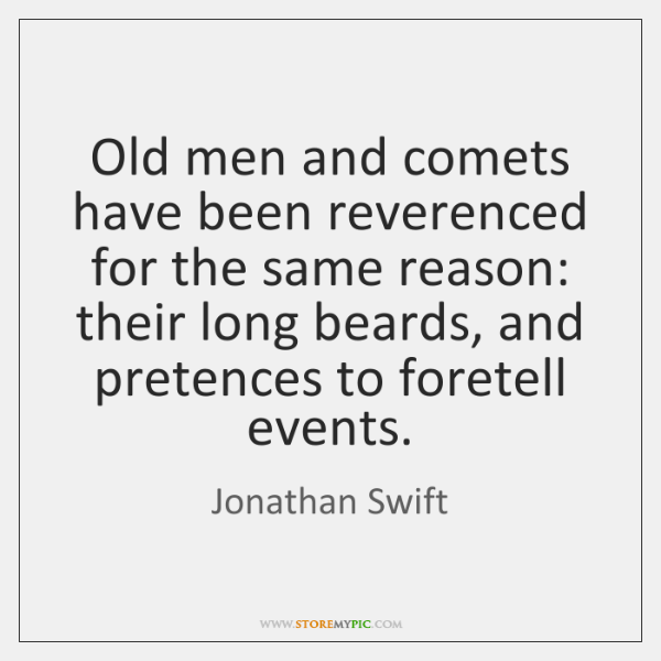 Old men and comets have been reverenced for the same reason: their ...