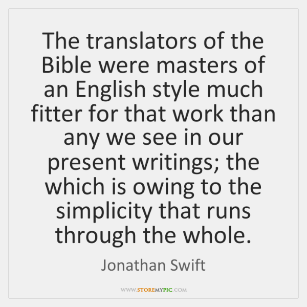 The translators of the Bible were masters of an English style much ...