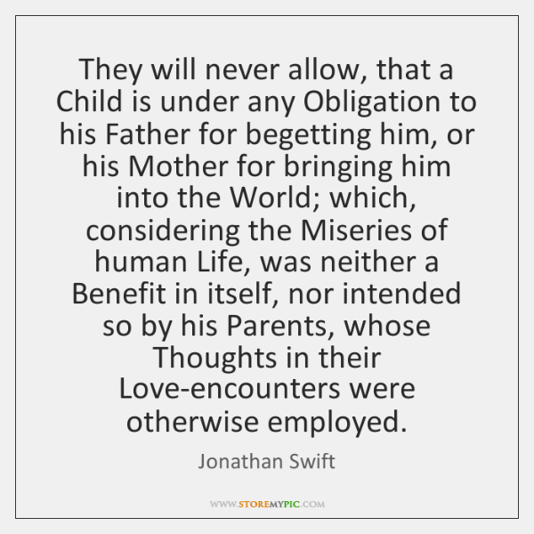 They will never allow, that a Child is under any Obligation to ...