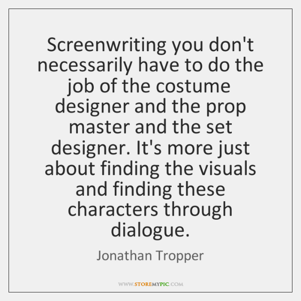 Screenwriting you don't necessarily have to do the job of the costume ...