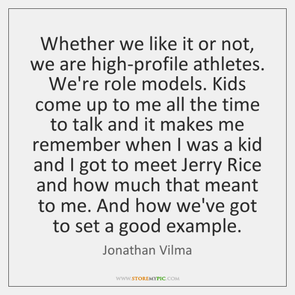 Whether we like it or not, we are high-profile athletes. We're role ...