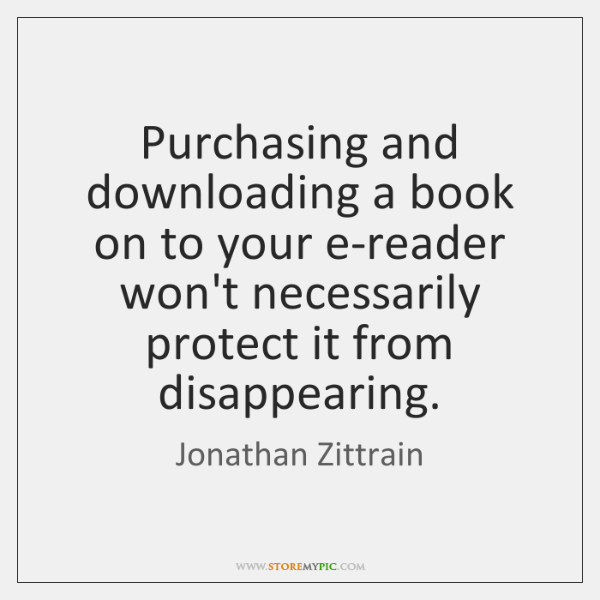 Purchasing and downloading a book on to your e-reader won't necessarily protect ...