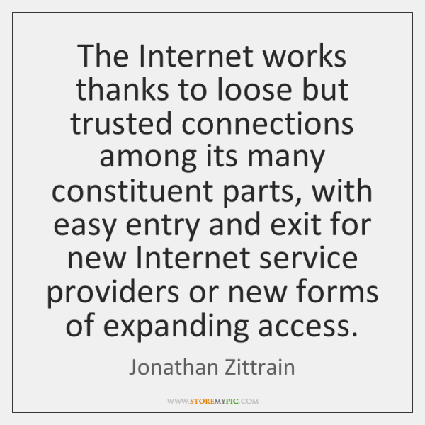 The Internet works thanks to loose but trusted connections among its many ...
