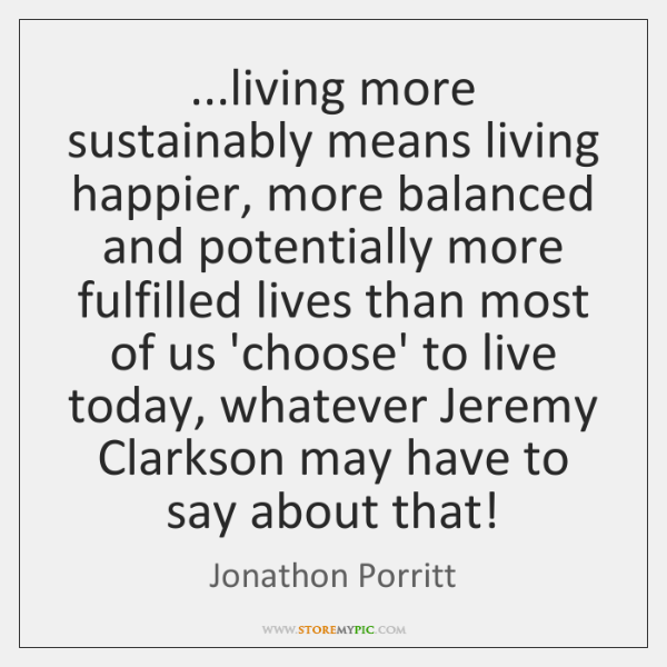 ...living more sustainably means living happier, more balanced and potentially more fulfilled ...