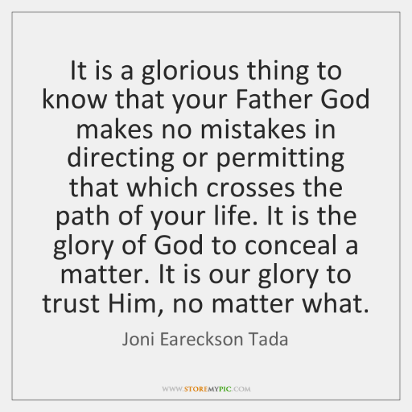 It is a glorious thing to know that your Father God makes ...