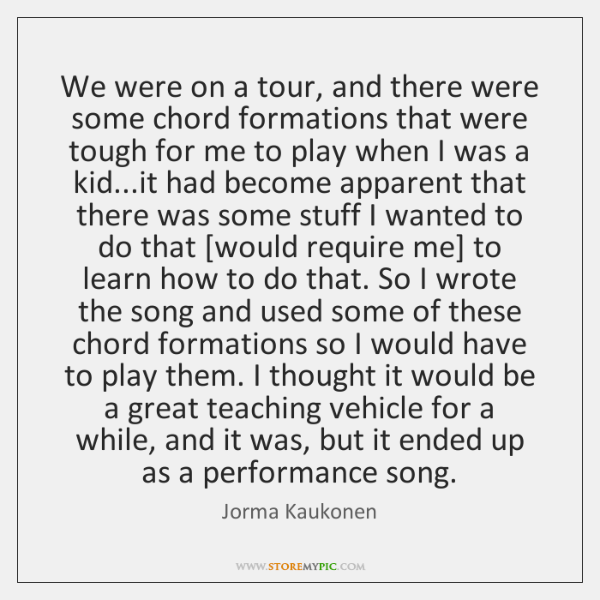 We were on a tour, and there were some chord formations that ...