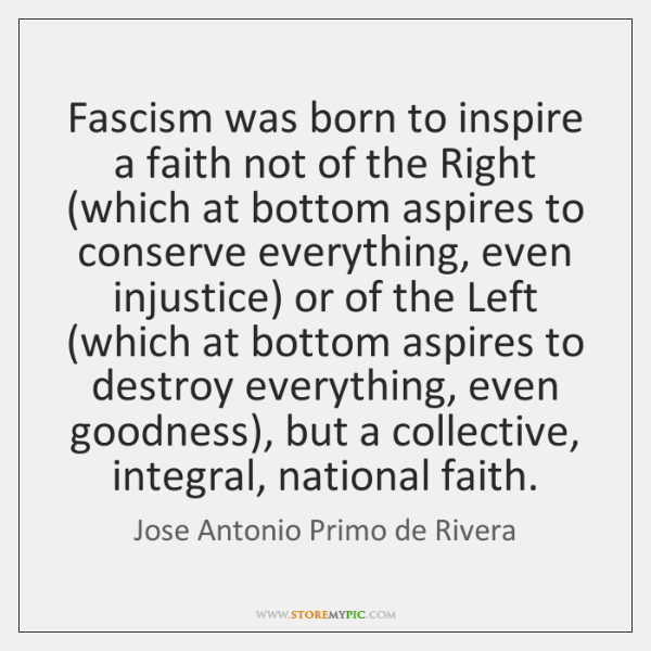 Fascism was born to inspire a faith not of the Right (which ...