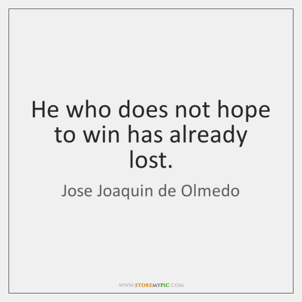 He who does not hope to win has already lost.