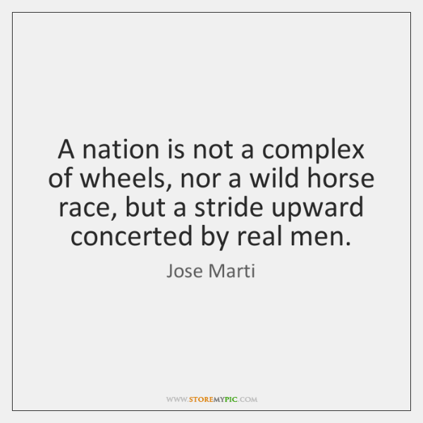 A nation is not a complex of wheels, nor a wild horse ...