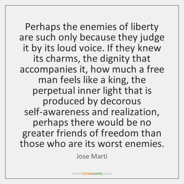 Perhaps the enemies of liberty are such only because they judge it ...