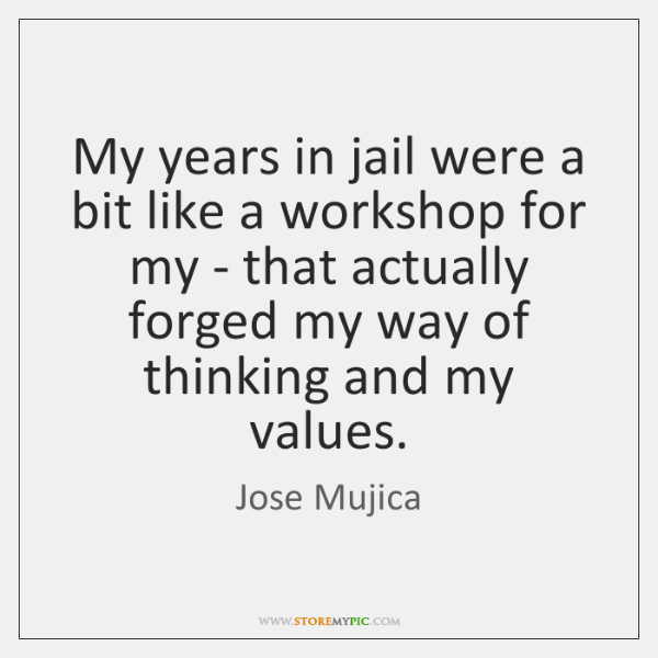 My years in jail were a bit like a workshop for my ...