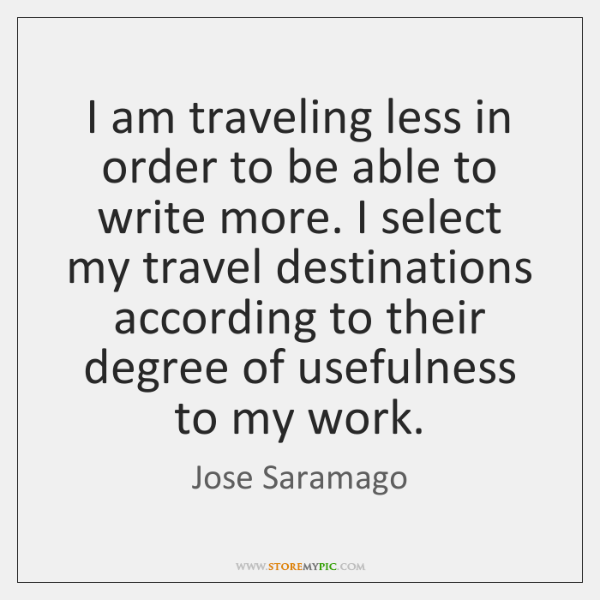 I am traveling less in order to be able to write more. ...