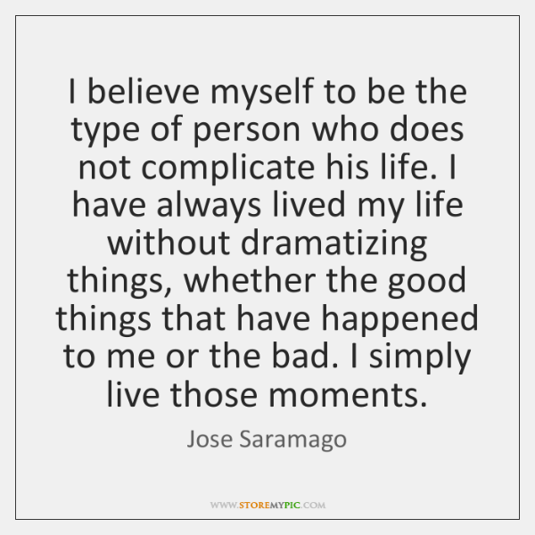 I believe myself to be the type of person who does not ...