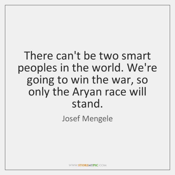 There can't be two smart peoples in the world. We're going to ...