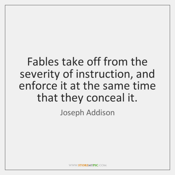 Fables take off from the severity of instruction, and enforce it at ...