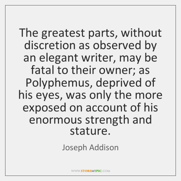 The greatest parts, without discretion as observed by an elegant writer, may ...