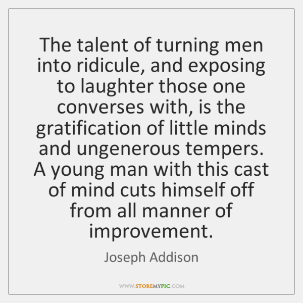 The talent of turning men into ridicule, and exposing to laughter those ...