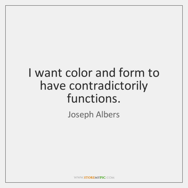 I want color and form to have contradictorily functions.