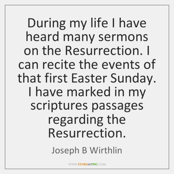 During my life I have heard many sermons on the Resurrection. I ...