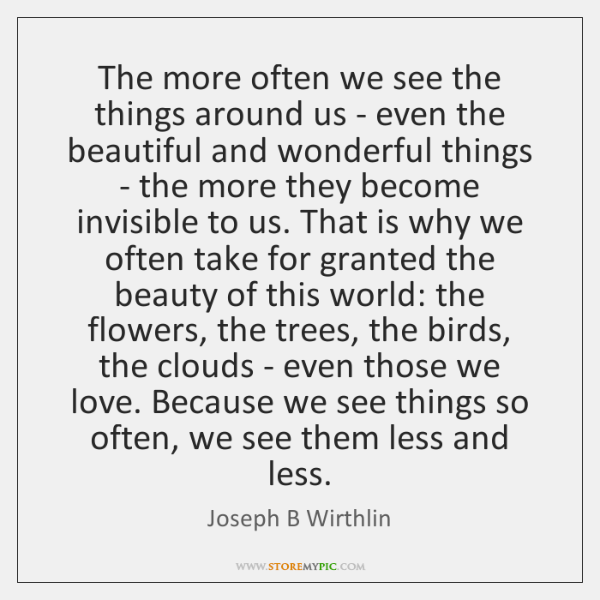 The more often we see the things around us - even the ...
