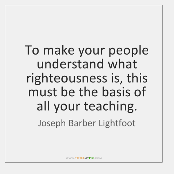 To make your people understand what righteousness is, this must be the ...