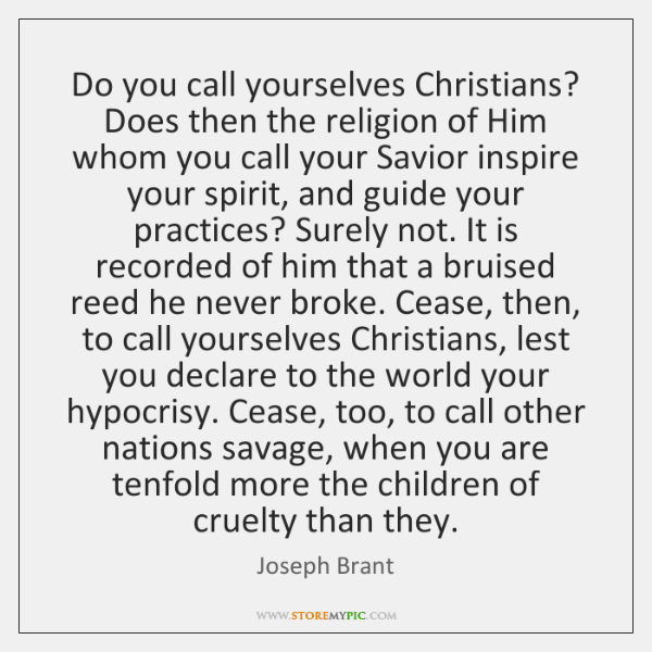 Do you call yourselves Christians? Does then the religion of Him whom ...