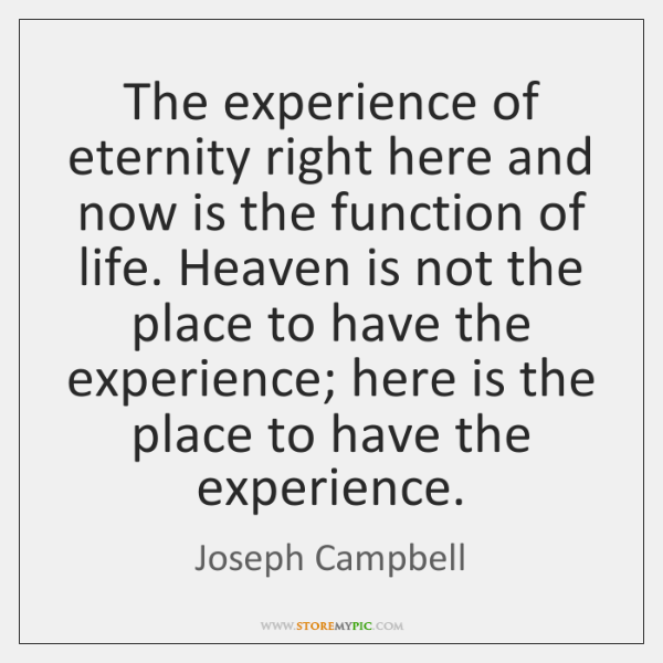The experience of eternity right here and now is the function of ...