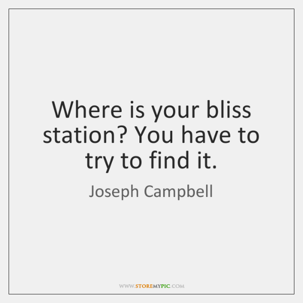 Where is your bliss station? You have to try to find it.