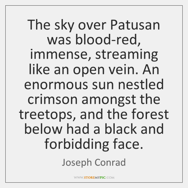 The sky over Patusan was blood-red, immense, streaming like an open vein. ...