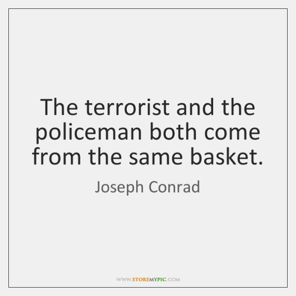The terrorist and the policeman both come from the same basket.