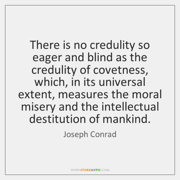 There is no credulity so eager and blind as the credulity of ...