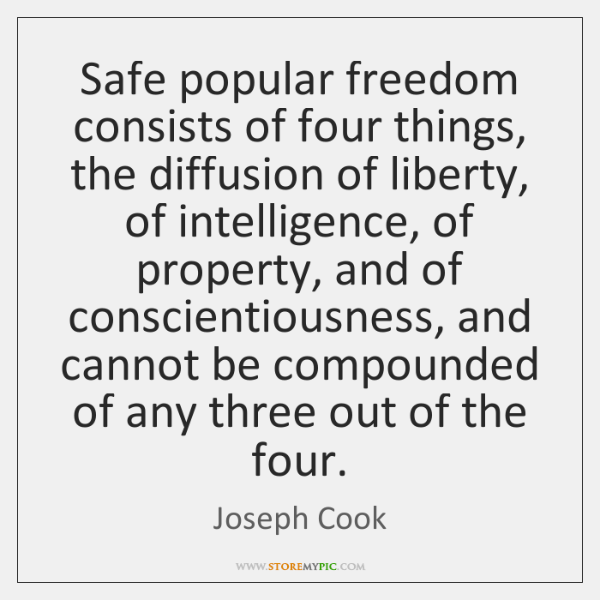 Safe popular freedom consists of four things, the diffusion of liberty, of ...