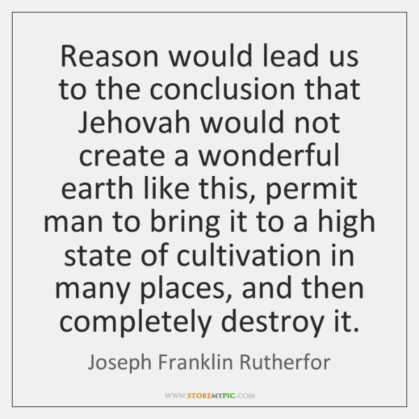 Reason would lead us to the conclusion that Jehovah would not create ...