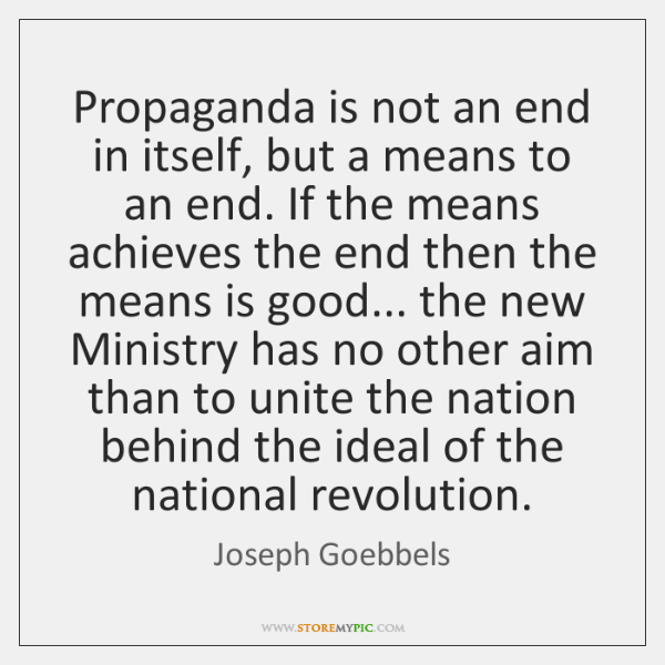 Propaganda is not an end in itself, but a means to an ...
