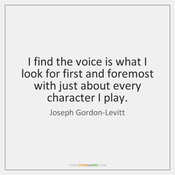 I find the voice is what I look for first and foremost ...