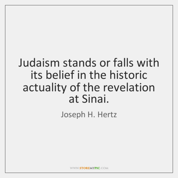 Judaism stands or falls with its belief in the historic actuality of ...
