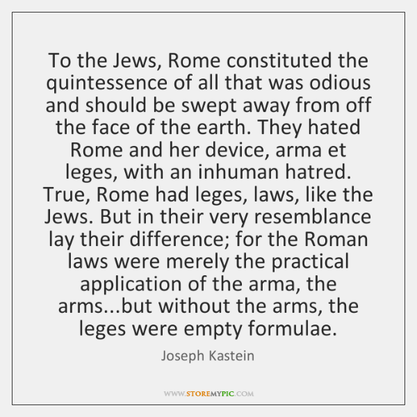 To the Jews, Rome constituted the quintessence of all that was odious ...