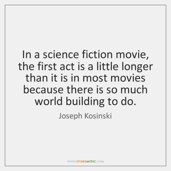 In a science fiction movie, the first act is a little longer ...