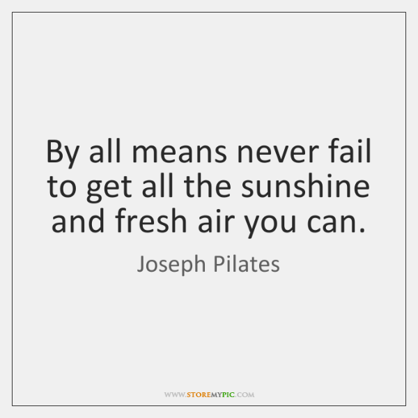By all means never fail to get all the sunshine and fresh ...