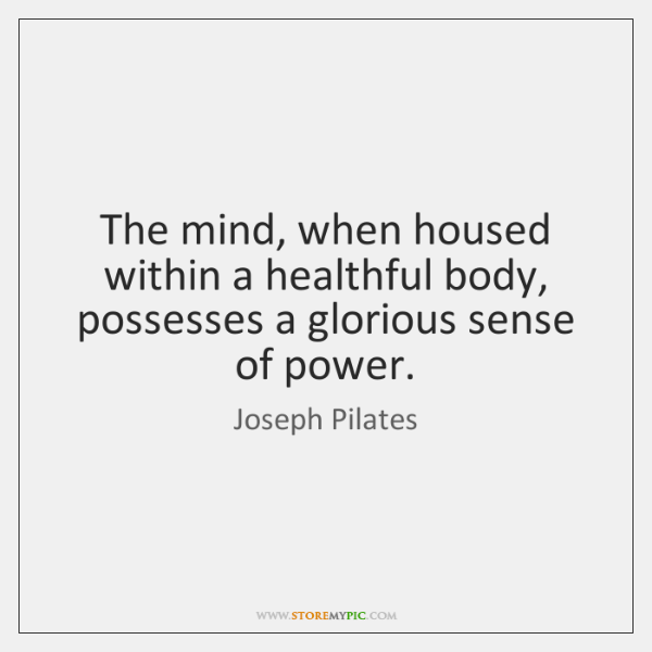 The mind, when housed within a healthful body, possesses a glorious sense ...