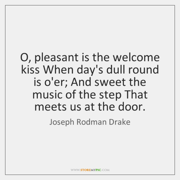 O, pleasant is the welcome kiss When day's dull round is o'er; ...