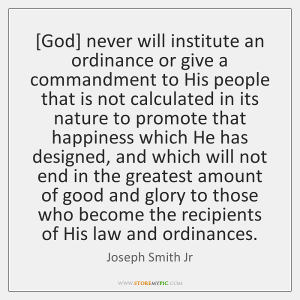 [God] never will institute an ordinance or give a commandment to His ...