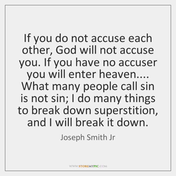 If you do not accuse each other, God will not accuse you. ...